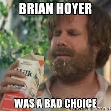 Brian Hoyer Memes - brian hoyer was a bad choice milk was a bad choice meme generator