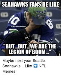 Funny Seahawks Memes - seahawks fans be like butbut we are the legion of boom maybe next