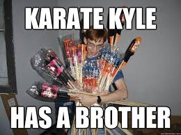 Meme Karate Kyle - karate kyle has a brother funny meme