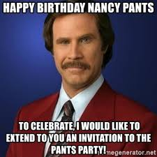 Pants Party Meme - happy birthday nancy pants to celebrate i would like to extend to