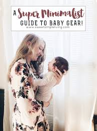 superminimalist com a super minimalist guide to baby gear sweet simple living