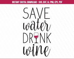 drink svg save water drink wine svg wine svg tshirt quotes friends