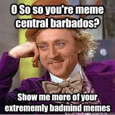 Meme Central - o so so you re meme central barbados show me more of your