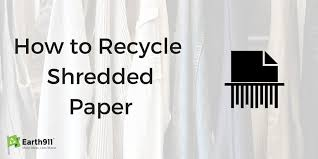where to shred papers how to recycle shredded paper earth911