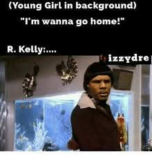 Young Girl Meme - young girl in background i1 i m wanna go home r kelly fizzydrej