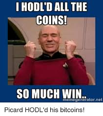 Meme Generator Picard - i hodl d all the coins so much win memegenerator net picard hodl d