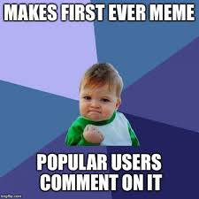 Comment Memes - makes first ever meme popular users comment on it