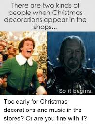 Early Christmas Meme - there are two kinds of people when christmas decorations appear in