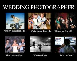 Wedding Photographer Meme - funny photographer meme what people really think i do fstoppers