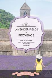Provence France Map Travel 10 Tips For Planning The Perfect Lavender Fields Of