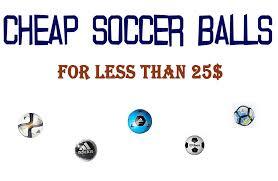 cheap soccer balls for less than 25 soccer balls guide