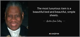 Most Luxurious Sheets Top 25 Quotes By Andre Leon Talley Of 51 A Z Quotes