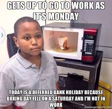 Boxing Day Meme - today 28th is a deferred bank holiday in the uk because boxing