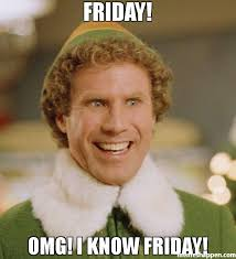 Friday Memes - friday omg i know friday meme buddy the elf 40564 memeshappen