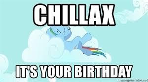 My Little Pony Meme Generator - chillax it s your birthday my little pony meme generator