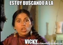 Vicky Meme - estoy buscando a la vicky meme de india maria imagenes memes