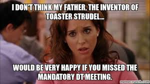 Toaster Strudel Meme - don t think my father the inventor of toaster strudel