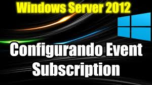 windows server 2012 configurando event subscription youtube