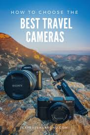 The best travel cameras of 2018 and how to choose expert vagabond