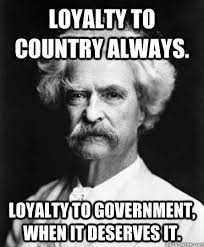 Mark Twain Memes - loyalty to country always loyalty to government when it deserves