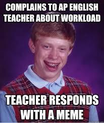 English Teacher Memes - complains to ap english teacher about workload teacher responds