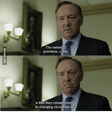 Frank Underwood Meme - the nature of promises linda is that they remain immune to changing