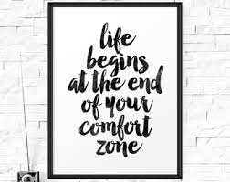 Life Begins Outside Of Your Comfort Zone Life Begins At The End Of Your Comfort Zone Quote Print