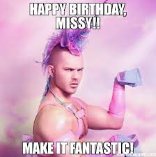 happy birthday missy make it fantastic meme unicorn man 48732