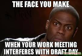 Work Meeting Meme - the face you make when your work meeting interferes with draft day