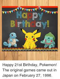Pokemon Birthday Meme - ha py b rth ay happy 21st birthday pokemon the original games came