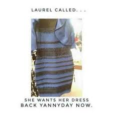 Dress Meme - laurel called she wants her dress back yannyday now meme xyz