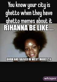 Ghetto Memes - know your city is ghetto when they have ghetto memes about it