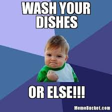 Dishes Meme - wash your dishes create your own meme