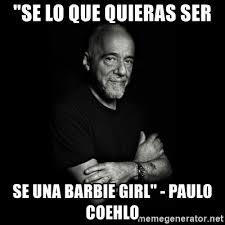 Barbie Girl Meme - se lo que quieras ser se una barbie girl paulo coehlo paolo