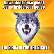 Unwanted Guest Meme - meme creator unwanted house guest came inside your house lock