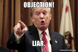 Objection Meme - objection liar donald trump says make a meme