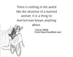 wedding quotes oscar wilde there is nothing in the world like the devotion of a married woman