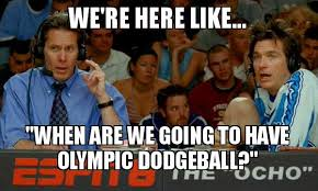 Dodgeball Meme - we re here like when are we going to have olympic dodgeball