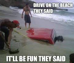 Fail Memes - drive on the beach they said fail memes