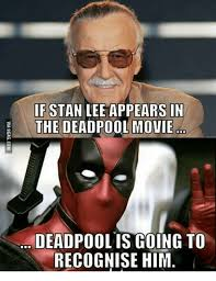 Stan Meme - if stan lee appears in the deadpool movie deadpool is going to