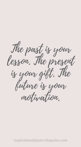 Gifts For Future In The Past Is Your Lesson The Present Is Your Gift The Future Is