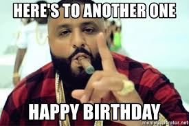 Meme Dj - here s to another one happy birthday dj khaled another meme
