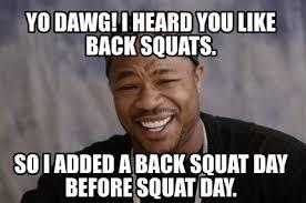 Squat Meme - meme creator yo dawg i heard you like back squats so i added a