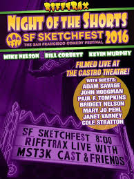 night of the shorts sf sketchfest 2016 rifftrax