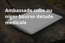 Niger 2017 2018 Bourse Cuba Ambassade Cuba Au Niger Bourse Detude Medicale Jpg