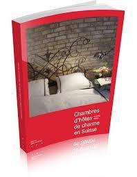 guide des chambres d h es de charme guide des chambres d hôtes de charme en suisse