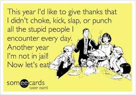 this year i d like to give thanks that i didn t choke kick slap