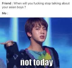 Not Today Meme - no not today and may i tell u a secret i m gonna talk about