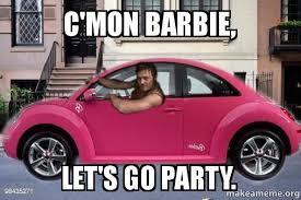 Barbie Meme - c mon barbie let s go party let s party make a meme