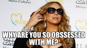 Mariah Carey Meme - why are you so obssessed with me mariah carey weknowmemes generator